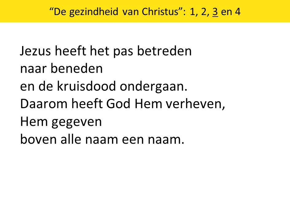 De gezindheid van Christus : 1, 2, 3 en 4 Jezus heeft het pas betreden naar beneden en de kruisdood ondergaan.