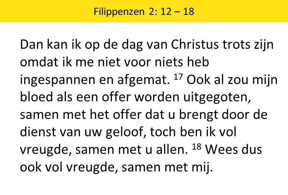 Filippenzen 2: 12 – 18 Dan kan ik op de dag van Christus trots zijn omdat ik me niet voor niets heb ingespannen en afgemat.