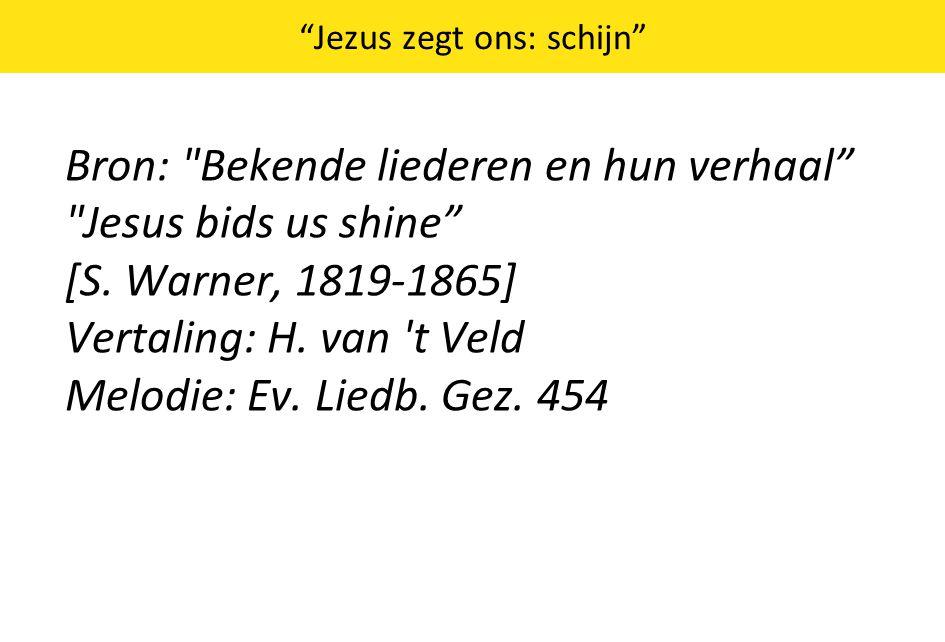 Jezus zegt ons: schijn Bron: Bekende liederen en hun verhaal Jesus bids us shine [S.