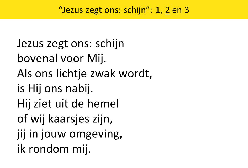 Jezus zegt ons: schijn : 1, 2 en 3 Jezus zegt ons: schijn bovenal voor Mij.