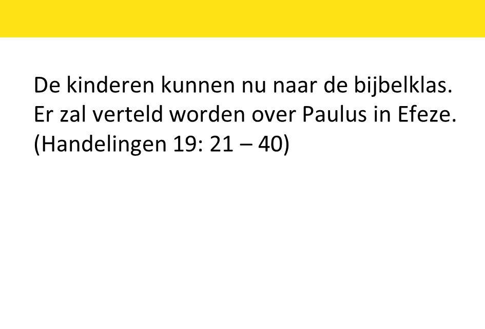 De kinderen kunnen nu naar de bijbelklas.Er zal verteld worden over Paulus in Efeze.