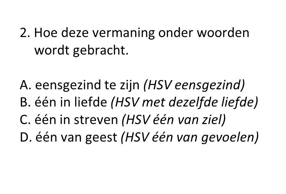 A.eensgezind te zijn (HSV eensgezind) B. één in liefde (HSV met dezelfde liefde) C.
