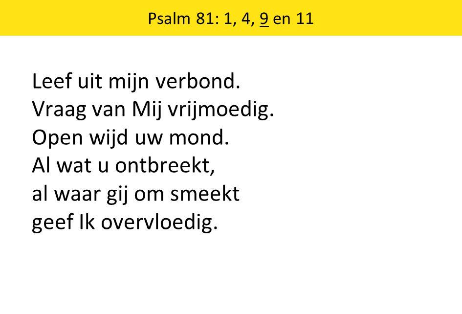 Psalm 81: 1, 4, 9 en 11 Leef uit mijn verbond.Vraag van Mij vrijmoedig.
