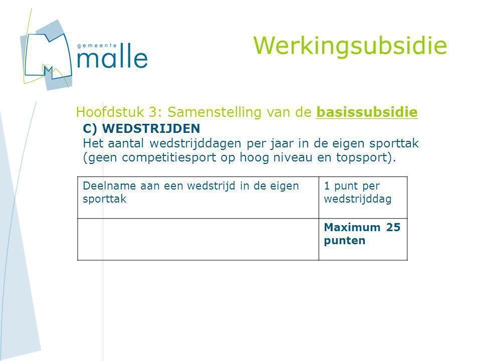 Werkingsubsidie Hoofdstuk 3: Samenstelling van de basissubsidie C) WEDSTRIJDEN Het aantal wedstrijddagen per jaar in de eigen sporttak (geen competitiesport op hoog niveau en topsport).