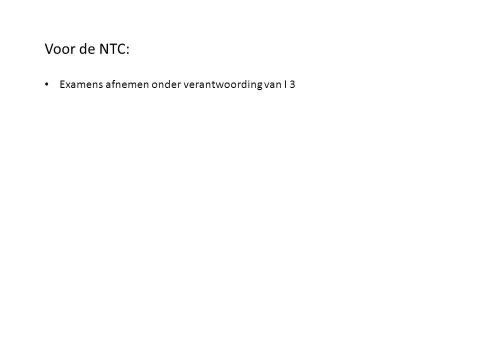 Voor de NTC: • Examens afnemen onder verantwoording van I 3