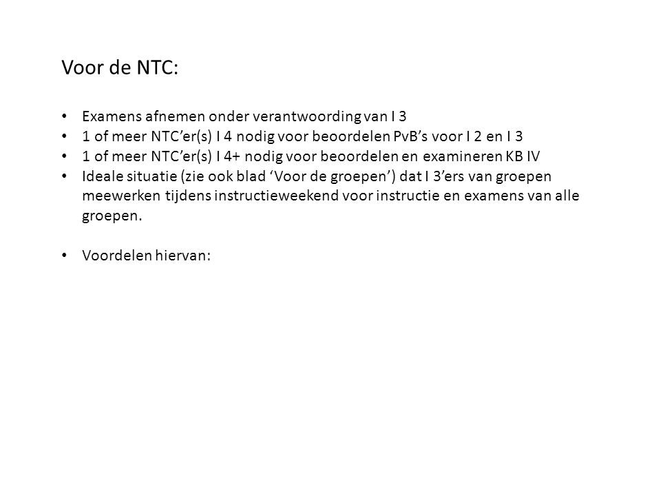 Voor de NTC: • Examens afnemen onder verantwoording van I 3 • 1 of meer NTC'er(s) I 4 nodig voor beoordelen PvB's voor I 2 en I 3 • 1 of meer NTC'er(s