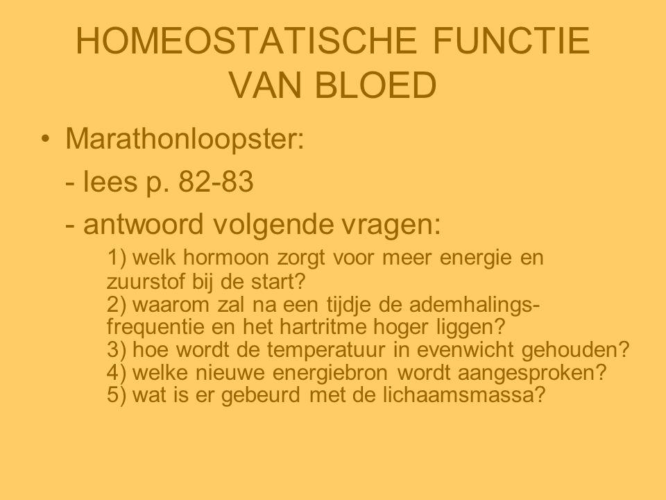 HOMEOSTATISCHE FUNCTIE VAN BLOED •Marathonloopster: - lees p. 82-83 - antwoord volgende vragen: 1) welk hormoon zorgt voor meer energie en zuurstof bi