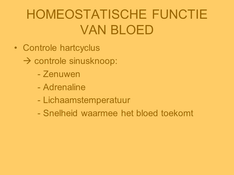 HOMEOSTATISCHE FUNCTIE VAN BLOED •Controle hartcyclus  controle sinusknoop: - Zenuwen - Adrenaline - Lichaamstemperatuur - Snelheid waarmee het bloed