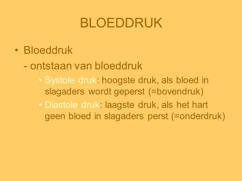 BLOEDDRUK •Bloeddruk - ontstaan van bloeddruk •Systole druk: hoogste druk, als bloed in slagaders wordt geperst (=bovendruk) •Diastole druk: laagste d