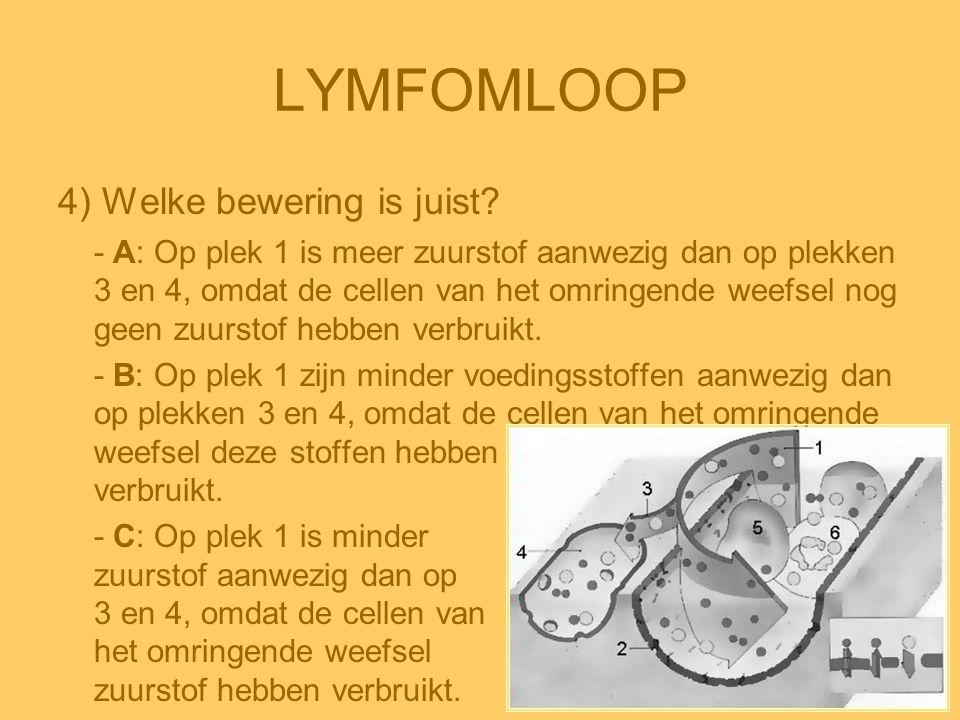 LYMFOMLOOP 4) Welke bewering is juist? - A: Op plek 1 is meer zuurstof aanwezig dan op plekken 3 en 4, omdat de cellen van het omringende weefsel nog