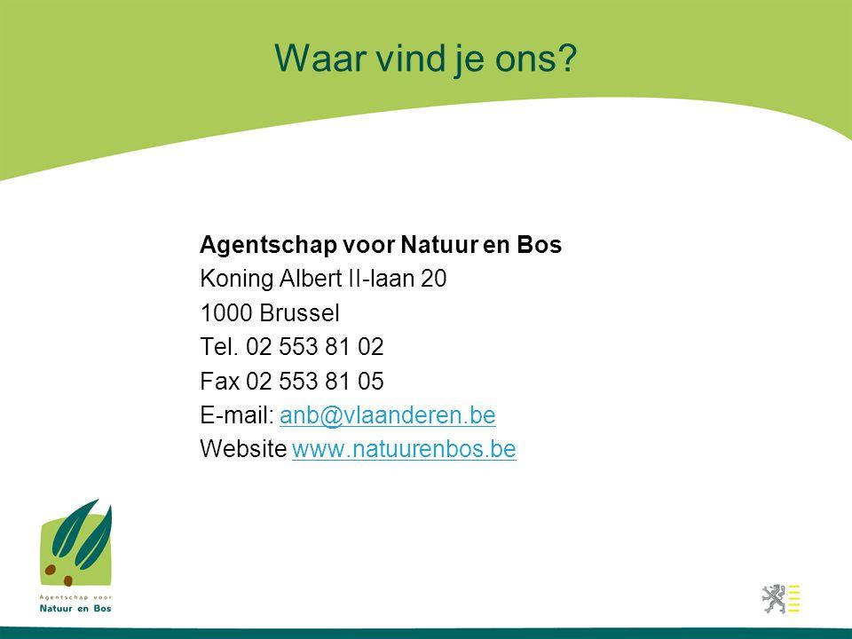 Waar vind je ons? Agentschap voor Natuur en Bos Koning Albert II-laan 20 1000 Brussel Tel. 02 553 81 02 Fax 02 553 81 05 E-mail: anb@vlaanderen.beanb@