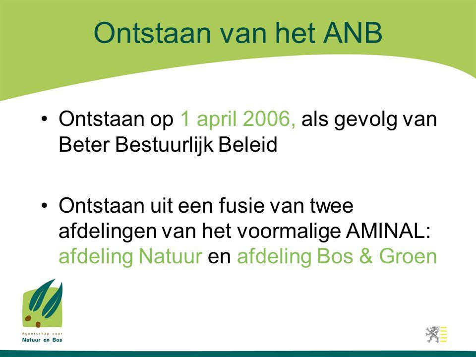 Ontstaan van het ANB •Ontstaan op 1 april 2006, als gevolg van Beter Bestuurlijk Beleid •Ontstaan uit een fusie van twee afdelingen van het voormalige