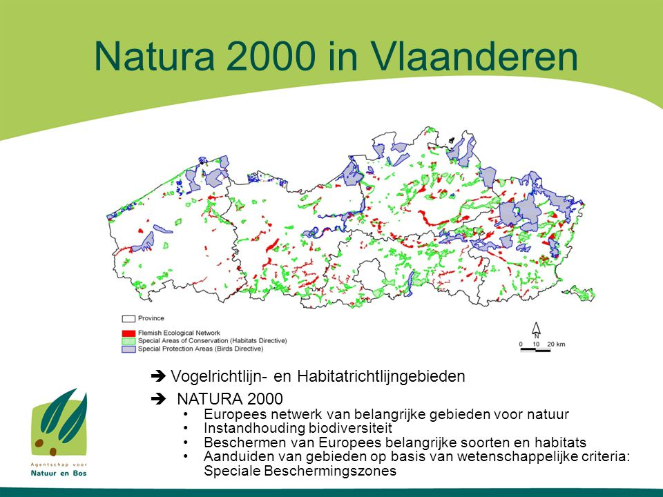 Natura 2000 in Vlaanderen  NATURA 2000 (163.540 ha) •24 SBZ-V voor 66 soorten : 98.243 ha •38 SBZ-H voor 44 habitats en 22 soorten :101.891 ha  Aanwijzing en vaststellen van doelen: eind 2012 (IHD-overleg)  Implementatie traject in voorbereiding
