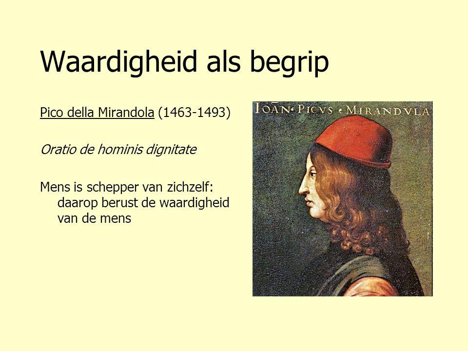 Waardigheid als begrip Pico della Mirandola (1463-1493) Oratio de hominis dignitate Mens is schepper van zichzelf: daarop berust de waardigheid van de