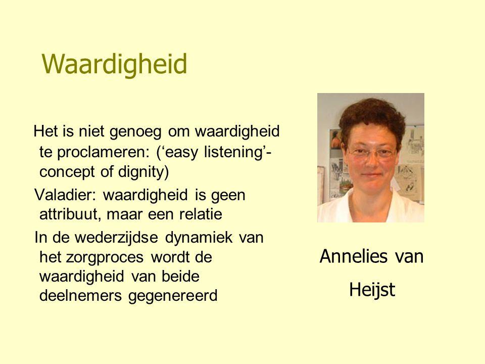 Annelies van Heijst Het is niet genoeg om waardigheid te proclameren: ('easy listening'- concept of dignity) Valadier: waardigheid is geen attribuut,