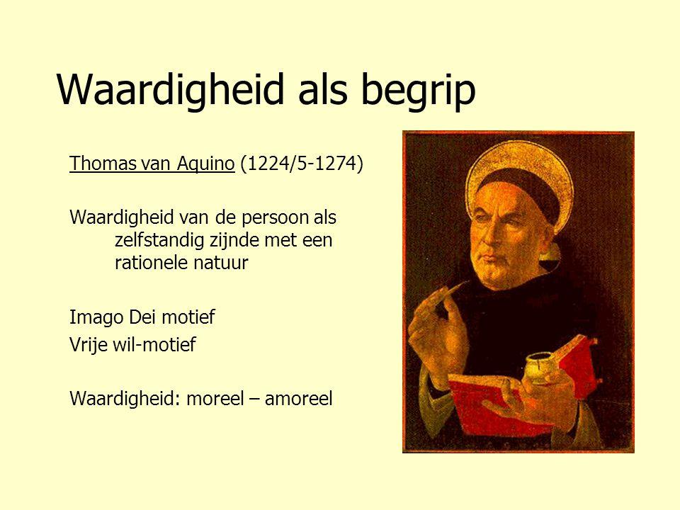 Waardigheid als begrip Thomas van Aquino (1224/5-1274) Waardigheid van de persoon als zelfstandig zijnde met een rationele natuur Imago Dei motief Vri