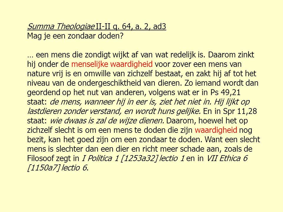 Summa Theologiae II-II q. 64, a. 2, ad3 Mag je een zondaar doden? … een mens die zondigt wijkt af van wat redelijk is. Daarom zinkt hij onder de mense