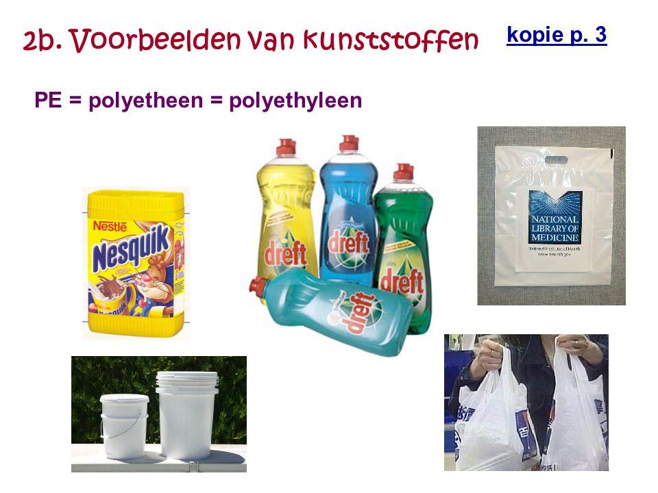 2b. Voorbeelden van kunststoffen PE = polyetheen = polyethyleen kopie p. 3