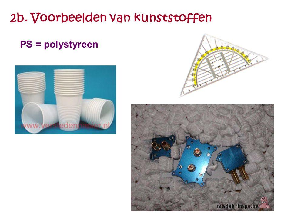 2b. Voorbeelden van kunststoffen PS = polystyreen