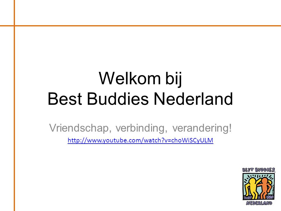 •Mirte van der Graaf, regiocoördinator BBN Noord-West •Dennis van Berkel, ambassadeur BBN Best Buddies Nederland Vriendschap, Verbinding, Verandering!