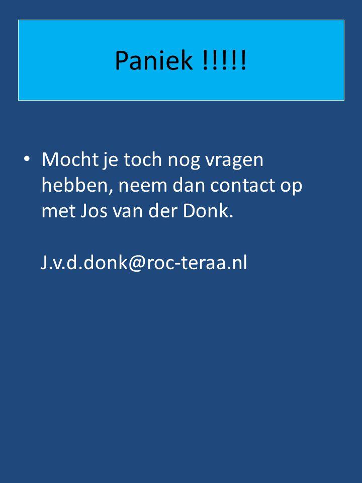 Paniek !!!!! • Mocht je toch nog vragen hebben, neem dan contact op met Jos van der Donk. J.v.d.donk@roc-teraa.nl