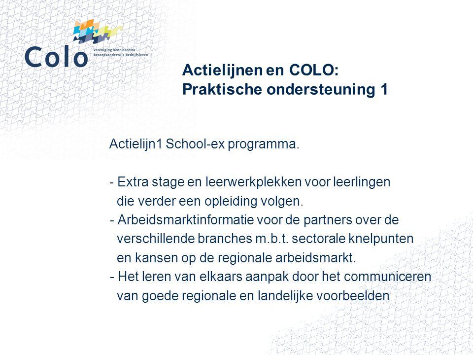 Actielijnen en COLO: Praktische ondersteuning 1 Actielijn1 School-ex programma. - Extra stage en leerwerkplekken voor leerlingen die verder een opleid
