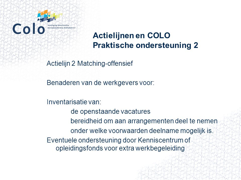 Actielijnen en COLO Praktische ondersteuning 2 Actielijn 2 Matching-offensief Benaderen van de werkgevers voor: Inventarisatie van: de openstaande vac