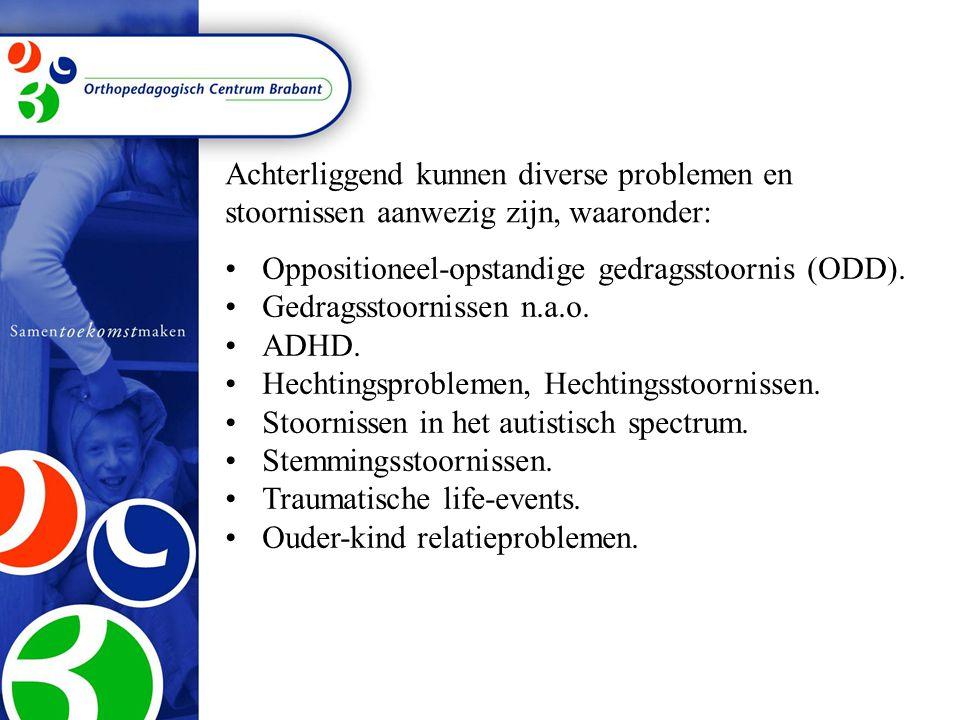•Oppositioneel-opstandige gedragsstoornis (ODD). •Gedragsstoornissen n.a.o. •ADHD. •Hechtingsproblemen, Hechtingsstoornissen. •Stoornissen in het auti
