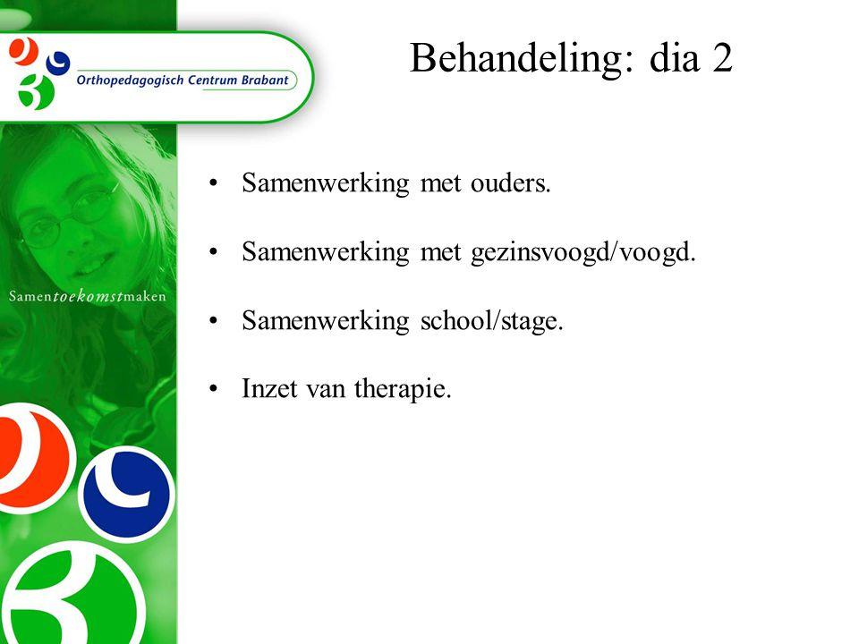 •Samenwerking met ouders. •Samenwerking met gezinsvoogd/voogd. •Samenwerking school/stage. •Inzet van therapie. Behandeling: dia 2