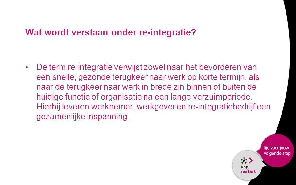 Wat wordt verstaan onder re-integratie? •De term re-integratie verwijst zowel naar het bevorderen van een snelle, gezonde terugkeer naar werk op korte