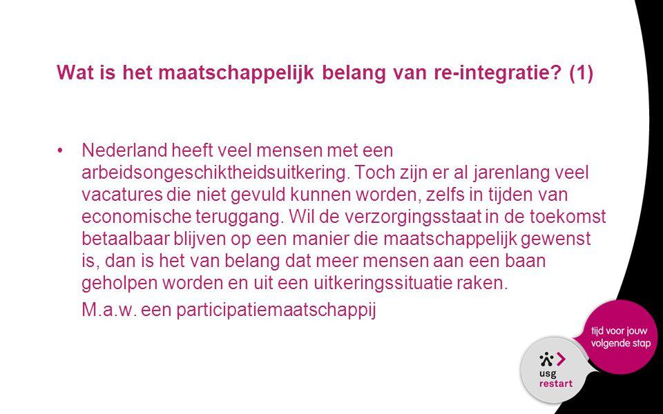 Wat is het maatschappelijk belang van re-integratie? (1) •Nederland heeft veel mensen met een arbeidsongeschiktheidsuitkering. Toch zijn er al jarenla