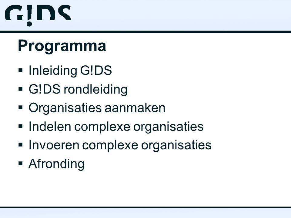 Programma  Inleiding G!DS  G!DS rondleiding  Organisaties aanmaken  Indelen complexe organisaties  Invoeren complexe organisaties  Afronding