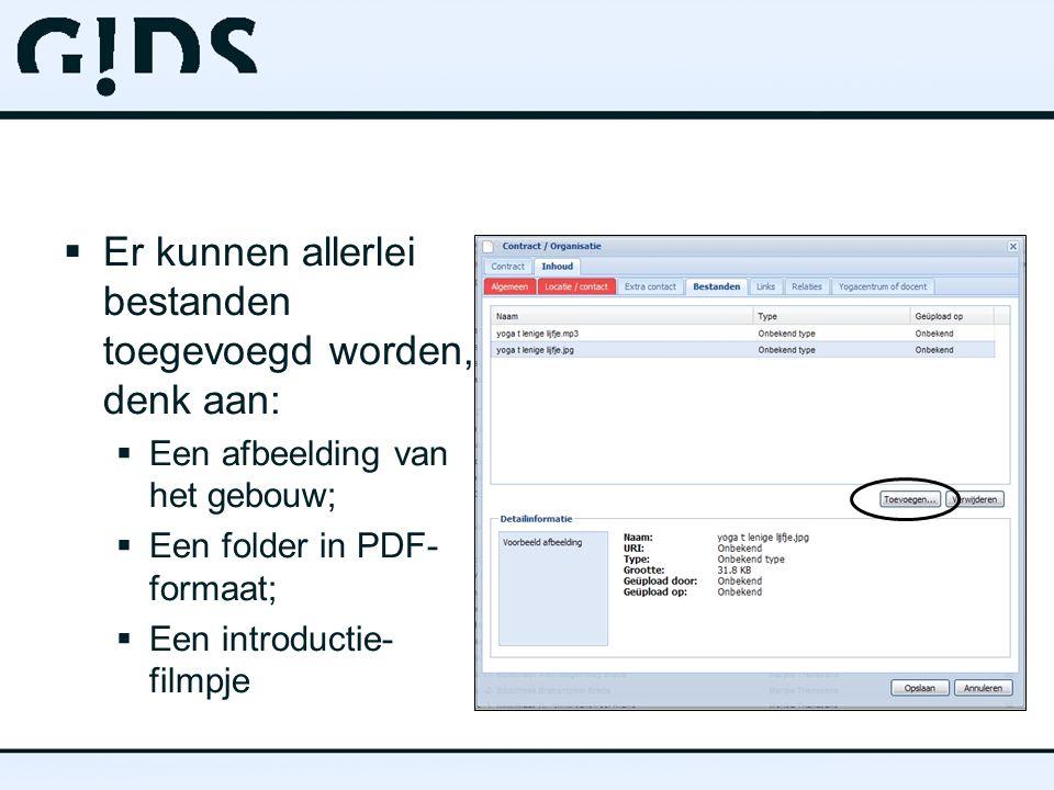  Er kunnen allerlei bestanden toegevoegd worden, denk aan:  Een afbeelding van het gebouw;  Een folder in PDF- formaat;  Een introductie- filmpje