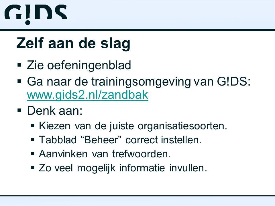Zelf aan de slag  Zie oefeningenblad  Ga naar de trainingsomgeving van G!DS: www.gids2.nl/zandbak www.gids2.nl/zandbak  Denk aan:  Kiezen van de juiste organisatiesoorten.