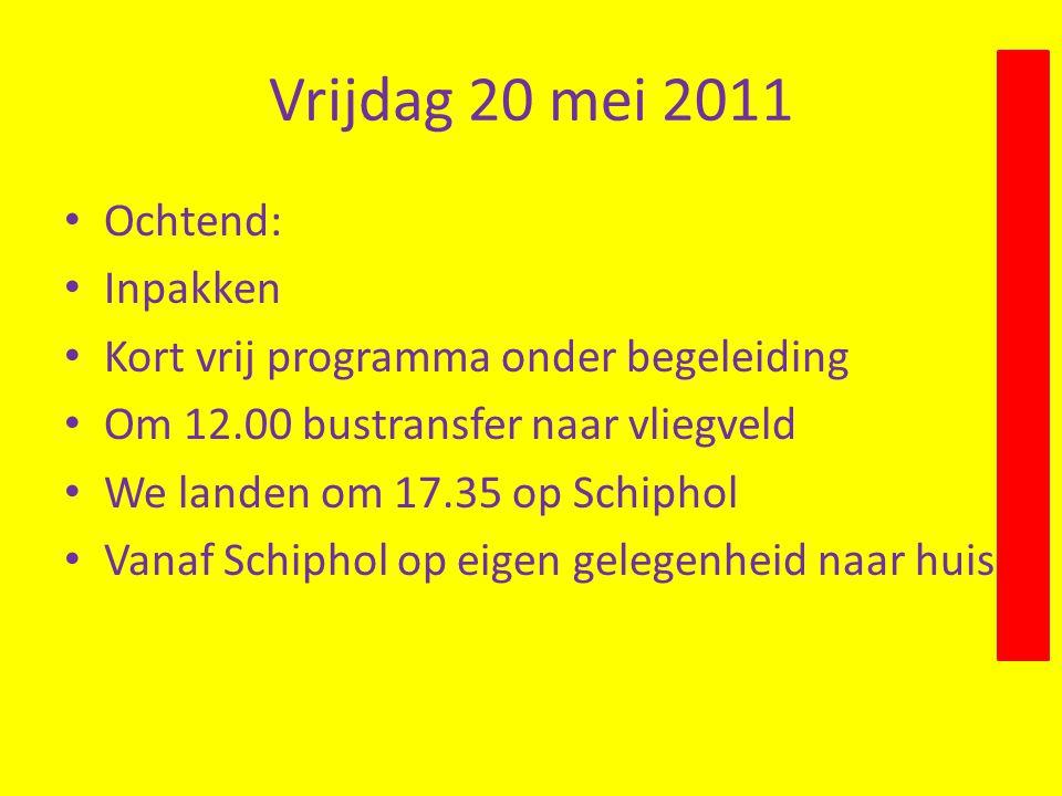 Vrijdag 20 mei 2011 • Ochtend: • Inpakken • Kort vrij programma onder begeleiding • Om 12.00 bustransfer naar vliegveld • We landen om 17.35 op Schiph