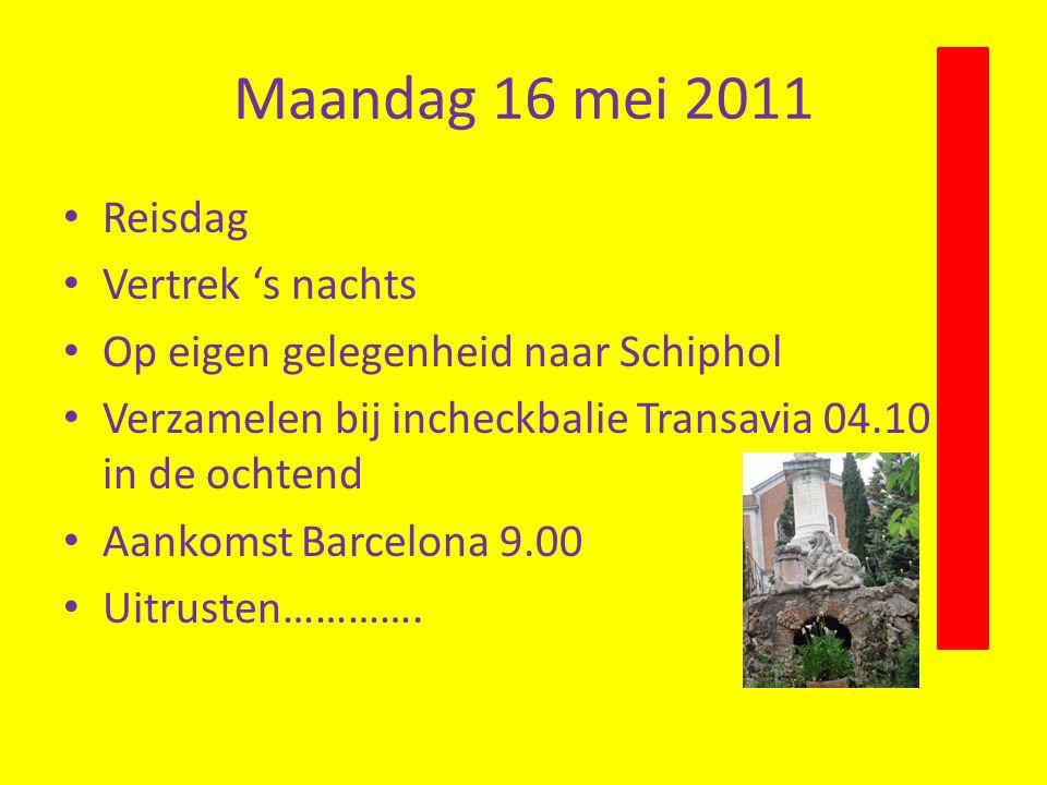 Maandag 16 mei 2011 • Reisdag • Vertrek 's nachts • Op eigen gelegenheid naar Schiphol • Verzamelen bij incheckbalie Transavia 04.10 in in de ochtend