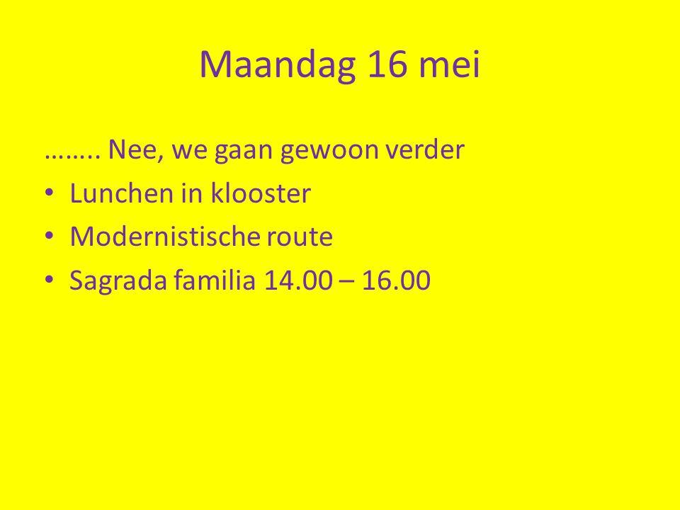 Maandag 16 mei …….. Nee, we gaan gewoon verder • Lunchen in klooster • Modernistische route • Sagrada familia 14.00 – 16.00