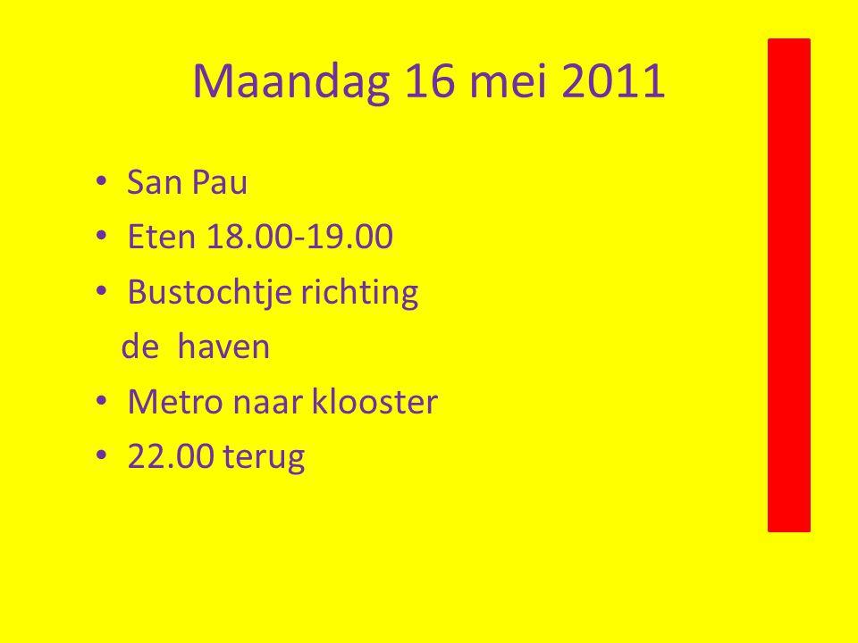 Maandag 16 mei 2011 • San Pau • Eten 18.00-19.00 • Bustochtje richting de haven • Metro naar klooster • 22.00 terug