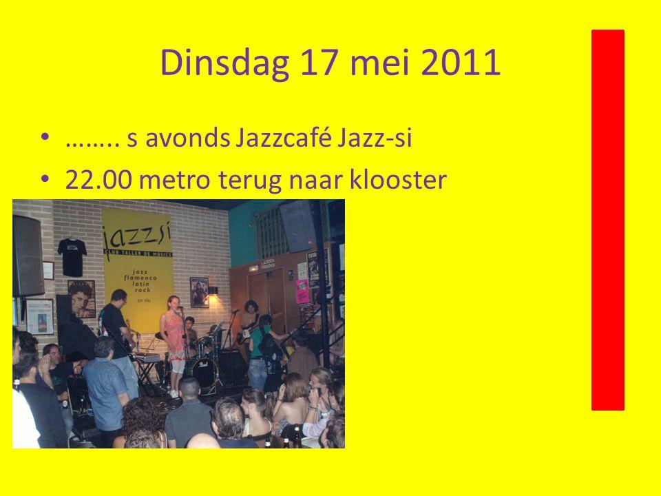 Dinsdag 17 mei 2011 • …….. s avonds Jazzcafé Jazz-si • 22.00 metro terug naar klooster