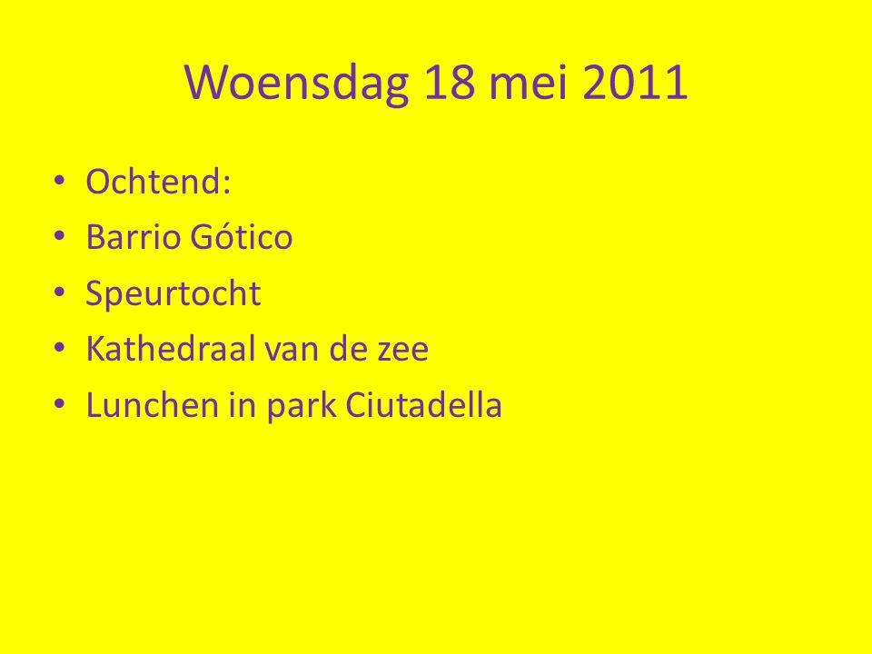 Woensdag 18 mei 2011 • Ochtend: • Barrio Gótico • Speurtocht • Kathedraal van de zee • Lunchen in park Ciutadella