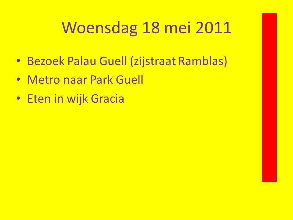 Woensdag 18 mei 2011 • Bezoek Palau Guell (zijstraat Ramblas) • Metro naar Park Guell • Eten in wijk Gracia