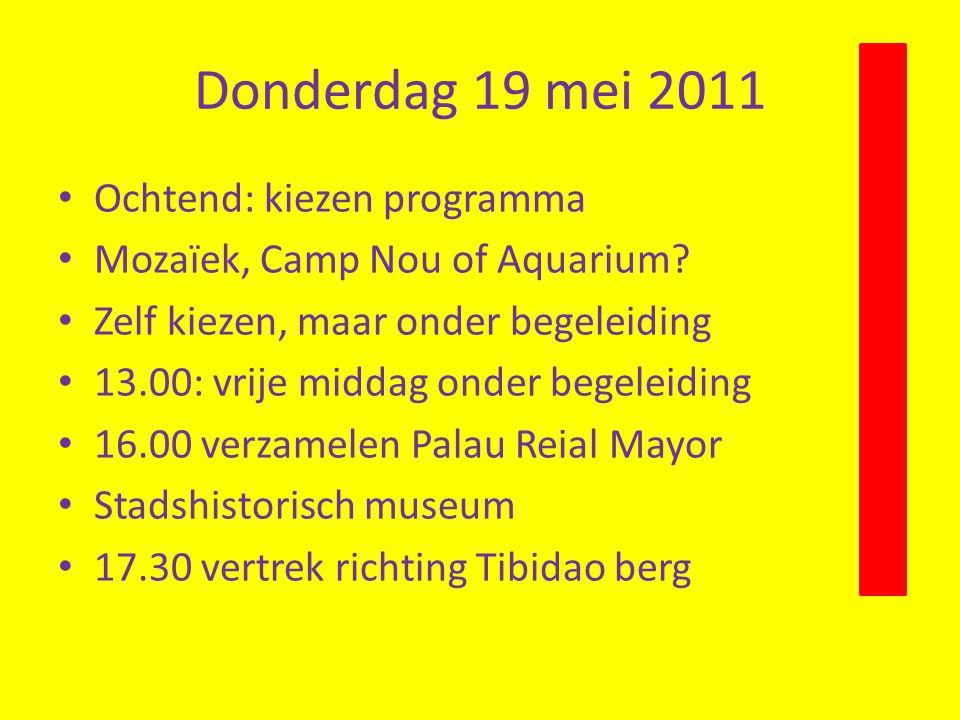 Donderdag 19 mei 2011 • Ochtend: kiezen programma • Mozaïek, Camp Nou of Aquarium? • Zelf kiezen, maar onder begeleiding • 13.00: vrije middag onder b
