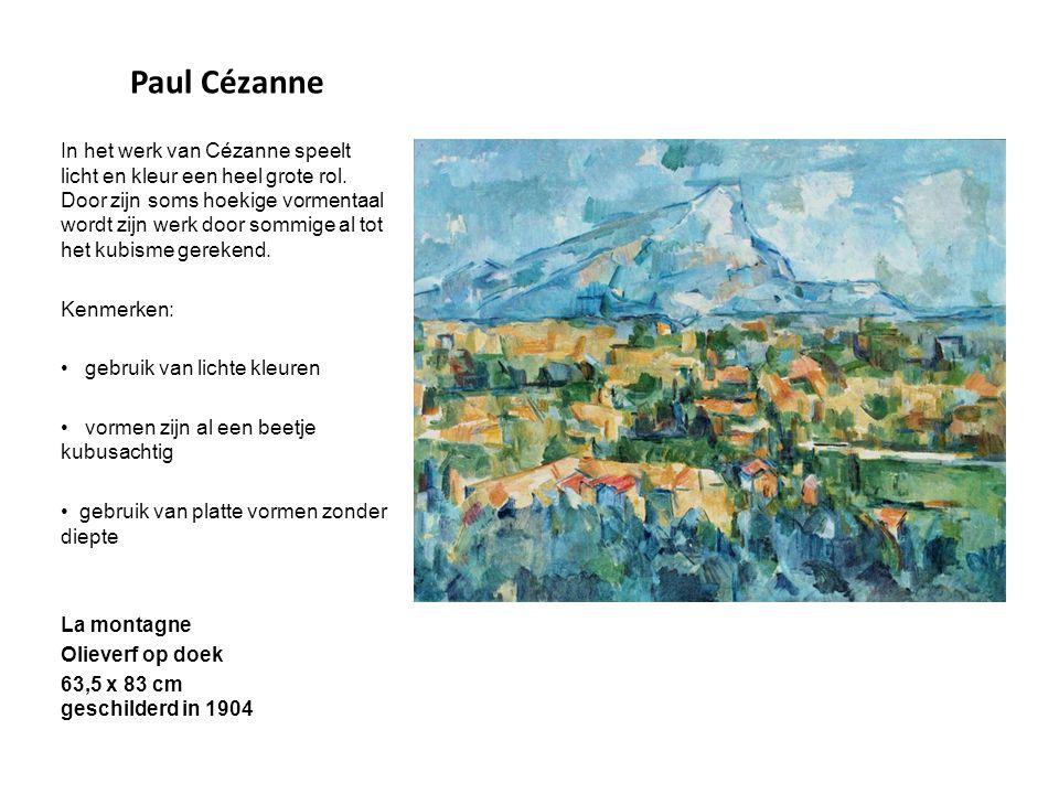 Paul Cézanne In het werk van Cézanne speelt licht en kleur een heel grote rol. Door zijn soms hoekige vormentaal wordt zijn werk door sommige al tot h