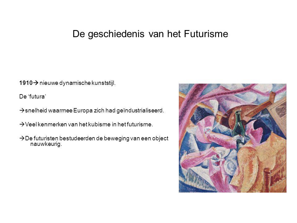 De geschiedenis van het Futurisme 1910  nieuwe dynamische kunststijl. De 'futura'  snelheid waarmee Europa zich had geïndustrialiseerd.  Veel kenme