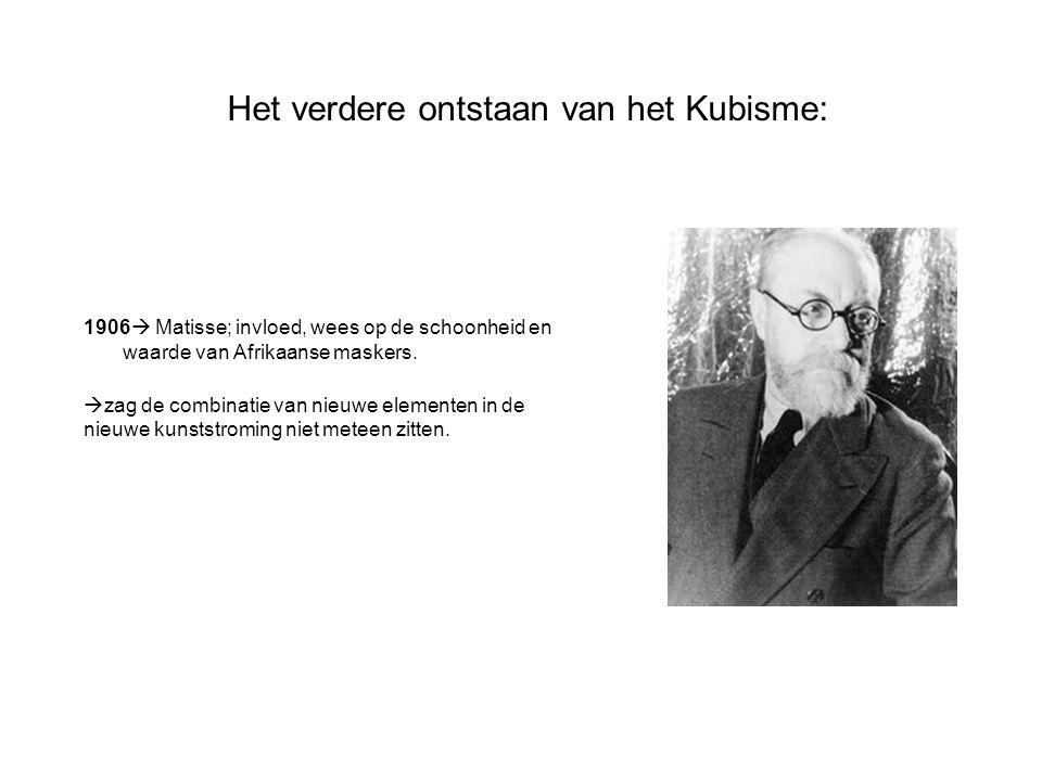 Het verdere ontstaan van het Kubisme: 1906  Matisse; invloed, wees op de schoonheid en waarde van Afrikaanse maskers.  zag de combinatie van nieuwe