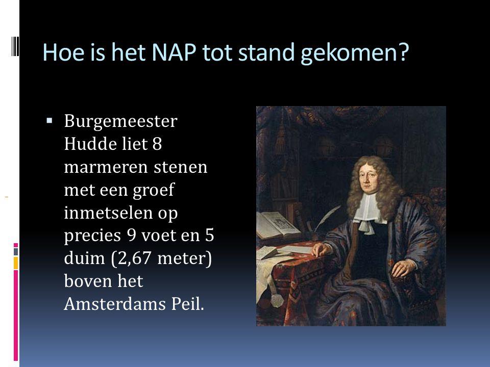 Hoe is het NAP tot stand gekomen?  Na een stormvloed in 1675 moest Amsterdam beter tegen het water beschermd worden.  Men bouwde dammen en sluizen,