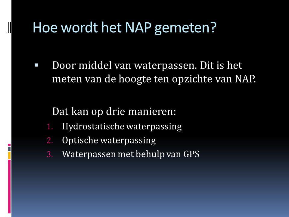 Hoe is het NAP tot stand gekomen?  Door middel van waterpassingen is het Amsterdams Peil over heel Nederland verspreid.  Na controle bleken er onnau