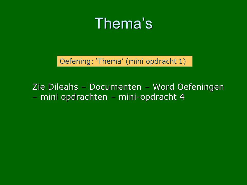 Thema's Zie Dileahs – Documenten – Word Oefeningen – mini opdrachten – mini-opdracht 4 Oefening: 'Thema' (mini opdracht 1)