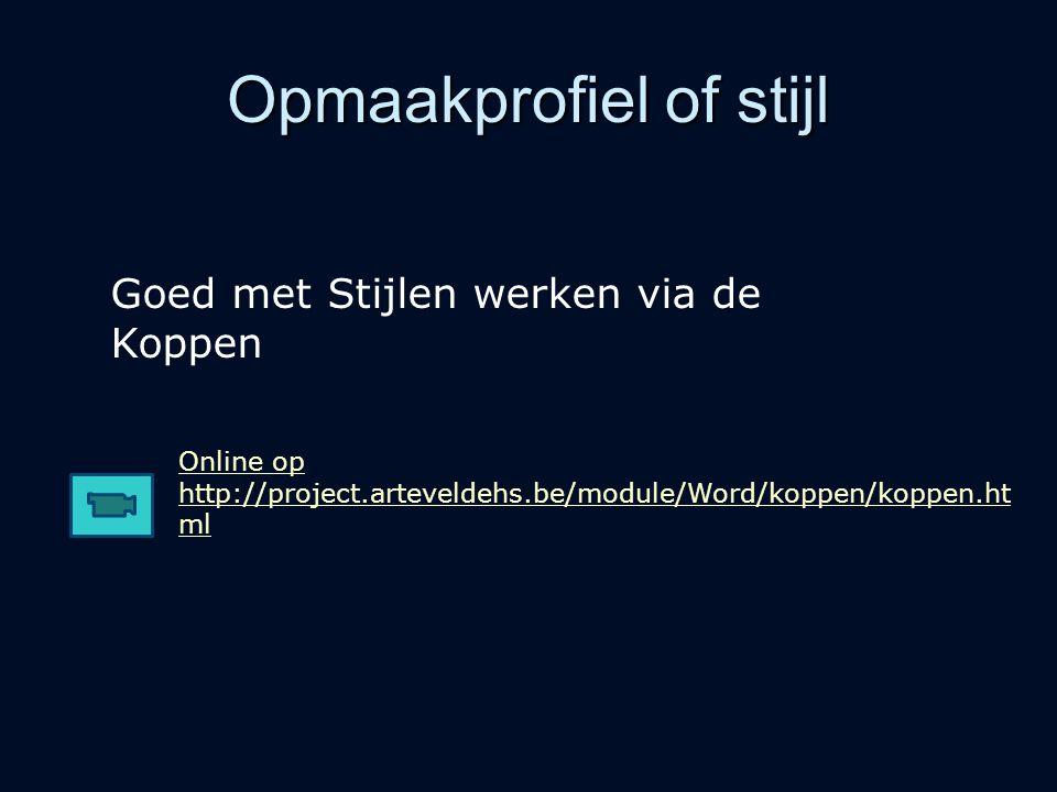 Opmaakprofiel of stijl Online op http://project.arteveldehs.be/module/Word/koppen/koppen.ht ml Goed met Stijlen werken via de Koppen