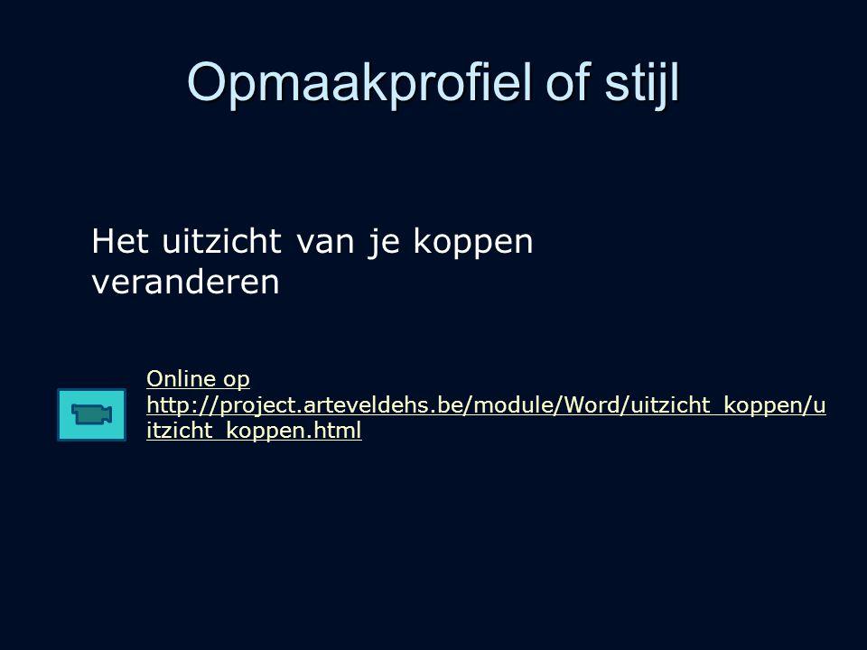 Opmaakprofiel of stijl Online op http://project.arteveldehs.be/module/Word/uitzicht_koppen/u itzicht_koppen.html Het uitzicht van je koppen veranderen